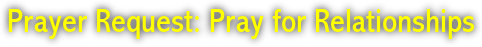 Prayer Request: Pray for Relationships